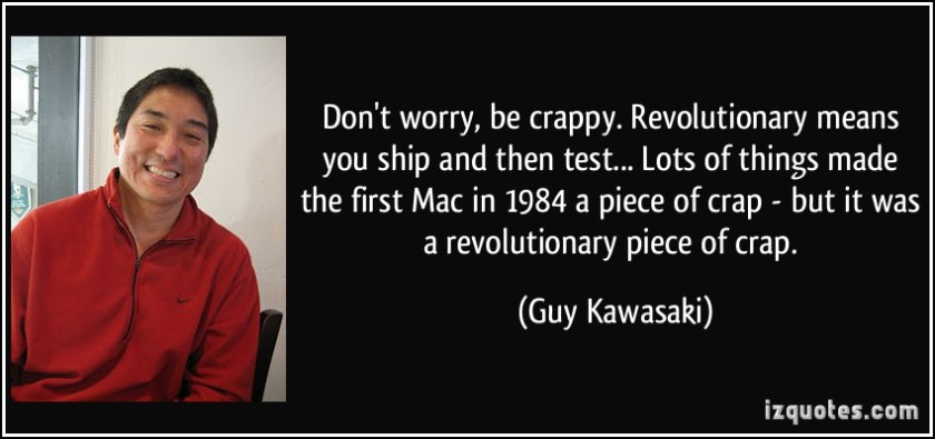 quote-don-t-worry-be-crappy-revolutionary-means-you-ship-and-then-test-lots-of-things-made-the-first-guy-kawasaki-99335